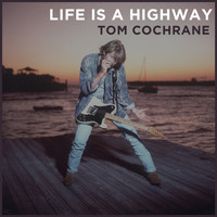 Tom Cochrane - Life Is a Highway (2018 Version)