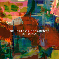 Bill Jenkins - Delicate or Decadent?