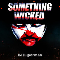 DJ Hyperman - Something Wicked