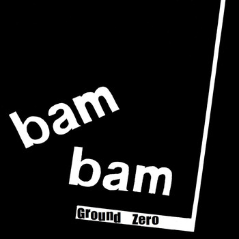 Bam Bam - Ground Zero