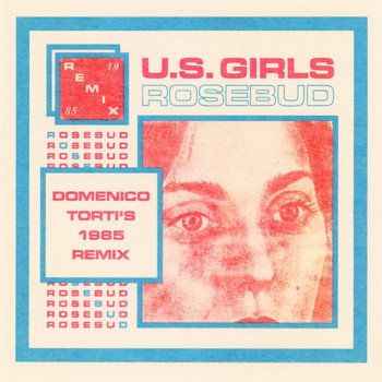 U.S. Girls - Rosebud (Domenico Torti's 1985 Remix)
