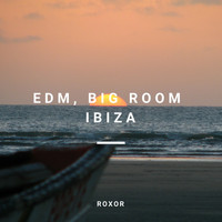 Roxor - Edm, Big Room Ibiza