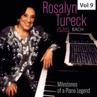 Rosalyn Tureck - Milestones of a Piano Legend: Rosalyn Tureck Plays Bach, Vol. 9