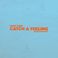Zach Said - Catch a Feeling (Bedroom Mix)