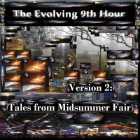 The Evolving 9th Hour - Version 2: Tales from Midsummer Fair