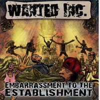 WANTED INC. - Embarrassment To The Establishment