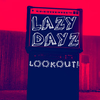 Lazy Dayz - Lookout! (Explicit)