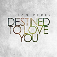 Julian Perez - Destined to Love You