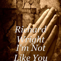 Richard Wright - I'm Not Like You
