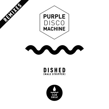 Purple Disco Machine - Dished (Male Stripper) [Remixes]
