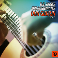 Don Gibson - The Singer and Songwriter, Don Gibson, Vol. 5