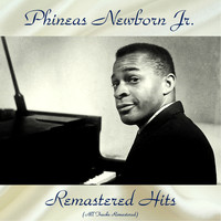 Phineas Newborn Jr. - Remastered Hits (All Tracks Remastered)