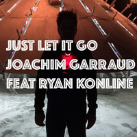 Joachim Garraud - Just Let It Go (Ready for Love)