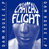Chateau Flight - Dam House (Explicit)