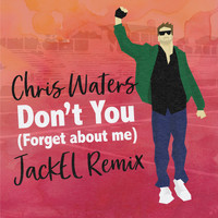 Chris Waters - Don't You (Forget About Me) (JackEL Remix)