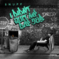 Snuff - I Didn't Quit My Day Job (Explicit)