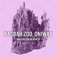 Kasbah Zoo, OniWax - Make Me Freak Now EP
