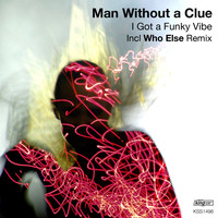 Man Without A Clue - I Got A Funky Vibe