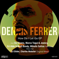 Dennis Ferrer - How Do I Let Go EP
