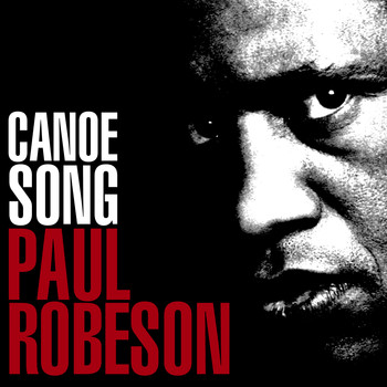 Paul Robeson - Canoe Song