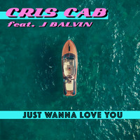 Cris Cab feat. J. Balvin - Just Wanna Love You