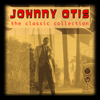 Johnny Otis - The Classic Collection
