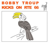 Bobby Troup - Kicks on Rte 66