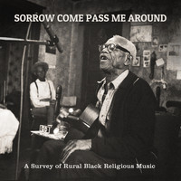 Various Artists - Sorrow Come Pass Me Around: A Survey of Rural Religious Black Music