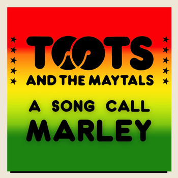 Toots And The Maytals - A Song Call Marley