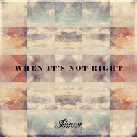 Stacey James - When It's Not Right