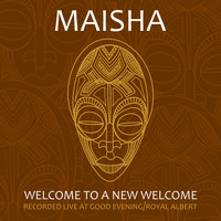 Maisha - Welcome to a New Welcome