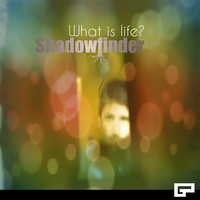 Shadowfinder - What Is Life?