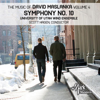 University of Utah Wind Ensemble / Scott A. Hagen - The Music of David Maslanka, Vol. 4: Symphony No. 10