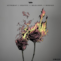 Autograf - Gravity / Dead Soon (Remixes [Explicit])