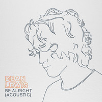 Dean Lewis - Be Alright (Acoustic [Explicit])
