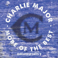 Charlie Major - More Of The Best Greatest Hits 2
