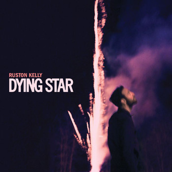 Ruston Kelly - Dying Star (Explicit)