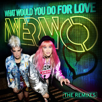Nervo - What Would You Do For Love (The Remixes)