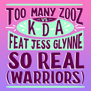 Too Many Zooz vs KDA feat. Jess Glynne - So Real (Warriors)