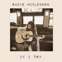 Sadie McClendon - If I Try