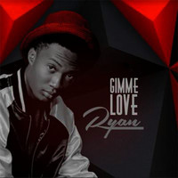 Ryan - Gimme love