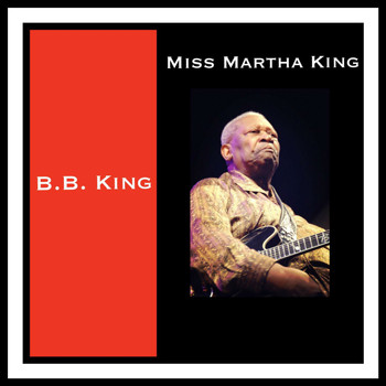 B.B. King - Miss Martha King