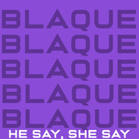 Blaque - He Say, She Say
