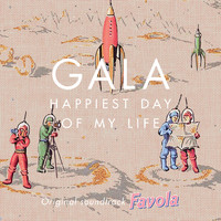 "Gala - Happiest Day of My Life (From ""Favola"")"