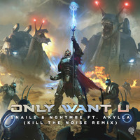 Snails, NGHTMRE, Kill the Noise feat. Akylla - Only Want U (Kill the Noise Remix)