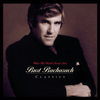 Burt Bacharach - What The World Needs Now: Burt Bacharach Classics