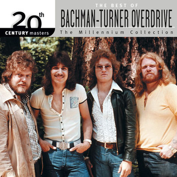 Bachman-Turner Overdrive - 20th Century Masters: The Millennium Collection: Best Of Bachman Turner Overdrive