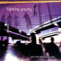 Fighting Gravity - You And Everybody Else