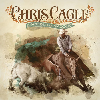 Chris Cagle - Back In The Saddle