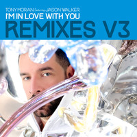 Tony Moran - I'm in Love with You Remixes, Vol. 3